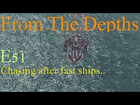 From The Depths 1.6 E51- Chasing after fast ships. LetsPlay, Playthrough