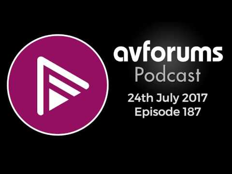 AVForums Podcast: Episode 187 - 24th July 2017