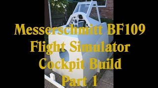 Building a Messerschmitt BF109 flight simulator ( sim ) homebuilt cockpit