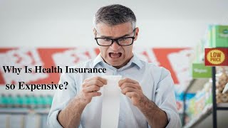 Why Is Health Insurance so Expensive?
