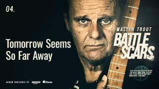Walter Trout - Tomorrow Seems So Far Away (Battle Scars)