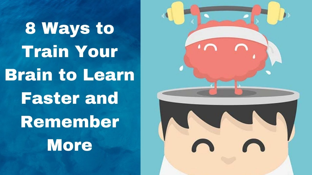 8 ways to train your brain to learn faster and remember more - YouTube