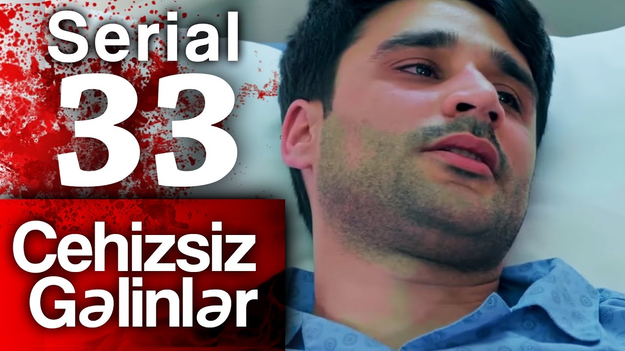 """""""Cehizsiz Gəlinlər"""" serialı - 33 cu  seriya"""