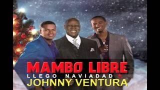JOHNNY VENTURA FT MAMBO LIBRE- LLEGO NAVIDAD