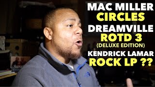 MAC MILLER - CIRCLES, DREAMVILLE - ROTD3 (DELUXE EDITION), & KENDRICK LAMAR ROCK ALBUM??