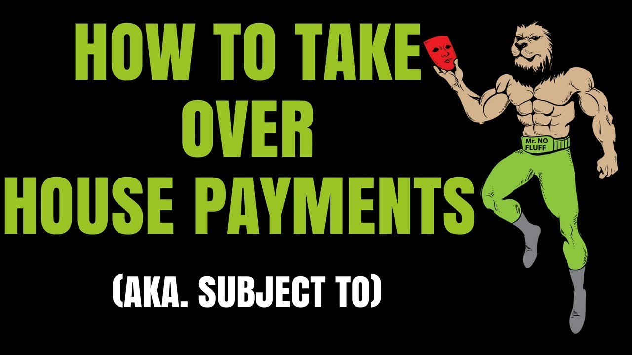 How to Take Over House Payments (aka  Subject To)