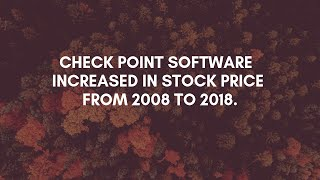 Check Point Software  Increased in Stock Price From 2008 to 2018.