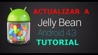 Tutorial - Actualizar Android a la version 4.3 Jelly Bean Oficial