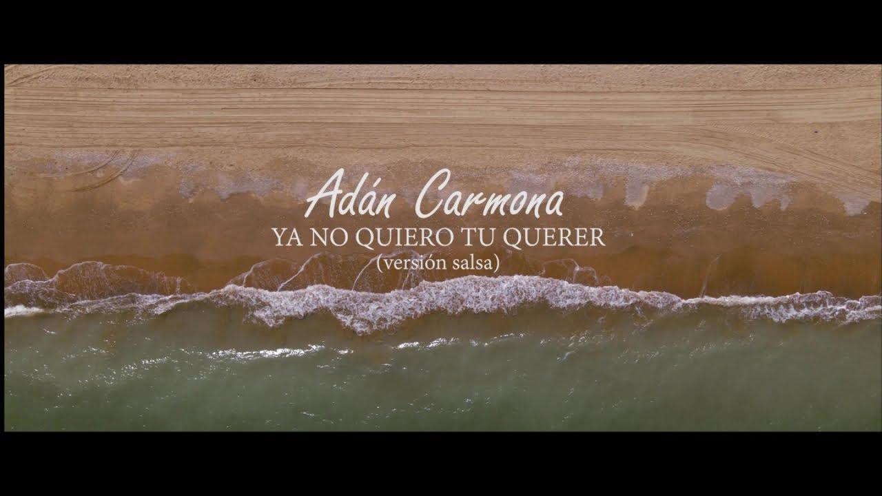 Adan Carmona - Fuera De Mi - Ya No Quiero Tu Querer - Versión Salsa