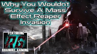 Why You Wouldnt Survive a Mass Effect Reaper Invasion (ft. Roanoke gaming)