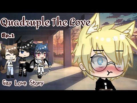 Quadruple The Love   Gay Love Series   Gacha Life   Ep. 1