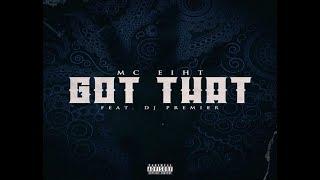 "MC Eiht ""Got That"" Feat. DJ Premier"