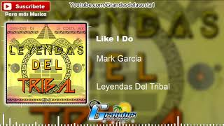 04.-  Like I Do(Mark Garcia Remix) -Leyendas del Tribal CD-2 - Tribal 2018
