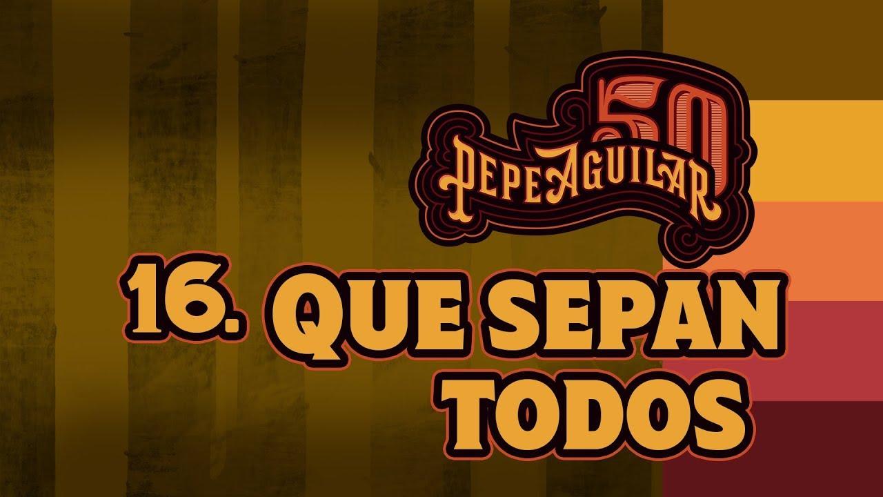 """Pepe Aguilar 50 - Cápsula 16 -  """"Que sepan todos"""""""