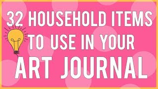 32 Household Items to Use in Your Mixed Media Art Journal