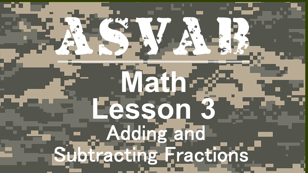 Asvab Math Review Lesson 3 Adding And Subtracting Fractions Youtube