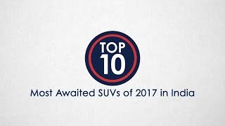 Top 10 Most Awaited SUVs of 2017 - NDTV CarAndBike