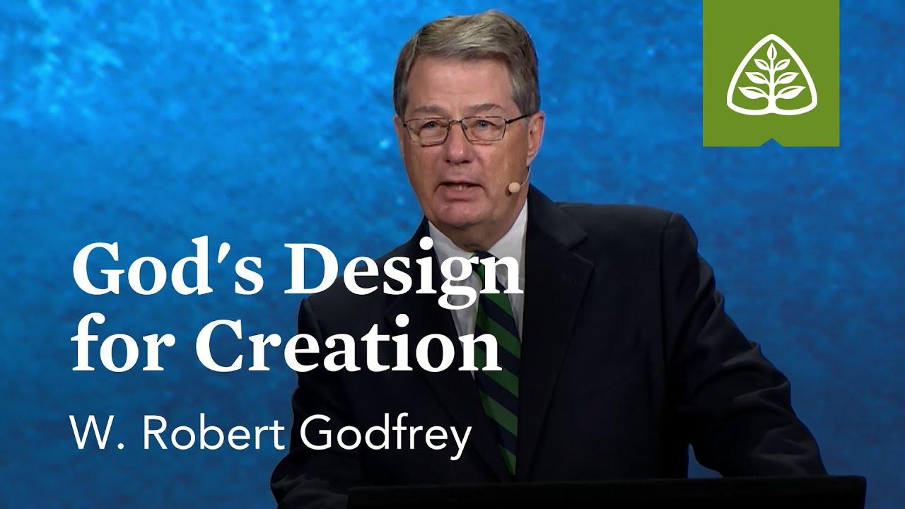 w robert godfrey god s design for creation w robert godfrey god s design for creation ligonier ministries