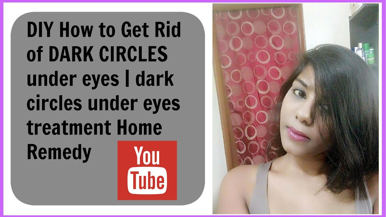 Treatment For Dark Circle / DIY How To Get Rid Of Dark ...