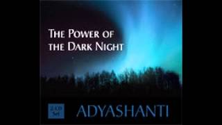 Adyashanti Excerpt  - The Power of the Dark Night