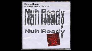 Calvin Harris Nuh Ready Nuh Ready Ft Partynextdoor A Noud Club Remix