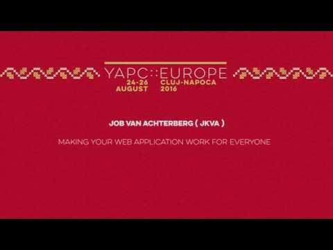 Job van Achterberg : Making your web application work for everyone - YAPC::Europe 2016