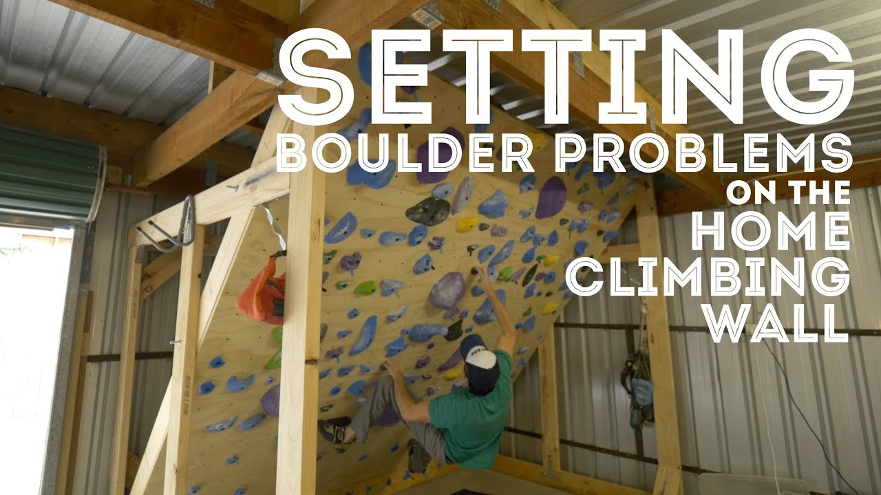 Setting boulder problems on the home climbing wall youtube