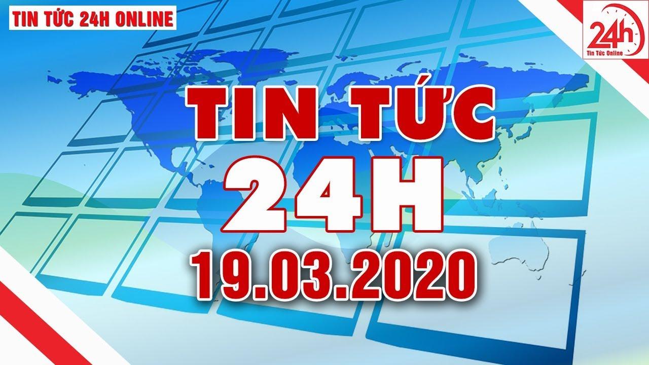 Tin tức | Tin tức 24h | Tin tức mới nhất hôm nay 19/03/2020 | Người đưa tin 24G