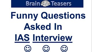 Funny Questions Asked in IAS Interview