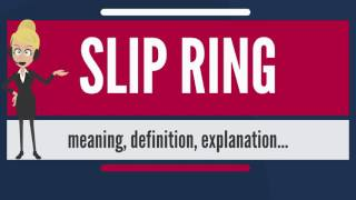 What is SLIP RING? What does SLIP RING mean? SLIP RING meaning, definition & explanation