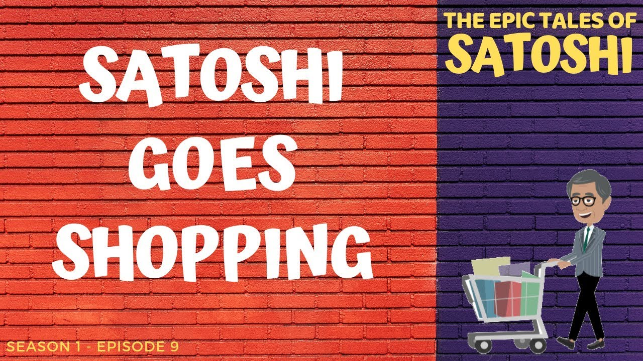 Satoshi Goes Shopping  - The Epic Tales of Satoshi - Season 1 Episode 9