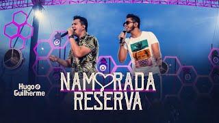 Hugo e Guilherme - NAMORADA RESERVA - DVD No Pelo em Campo Grande