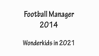 How Football Manager 2014 wonderkids look in 2021