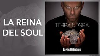 La Reina del Soul - Terra Negra - La Soul Machine