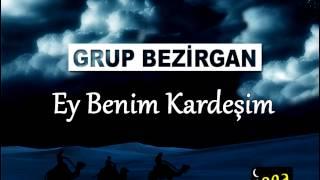 Grup Bezirgan - Ey Benim Kardeşim
