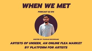 Artists of UNSEEN, an online flea market by Platform For Artists | When We Met Podcast EP 14 |