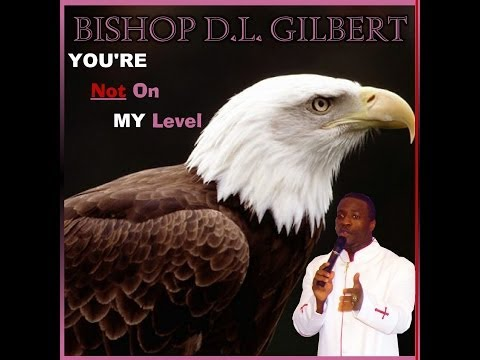 Dr. D.L. Gilbert - You're Not On My Level
