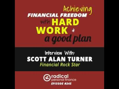 245-Achieving Financial Freedom With Hard Work and a Good Plan! Interview with Scott Alan Turne...