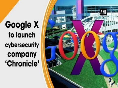 Google X to launch cybersecurity company 'Chronicle' - ANI News
