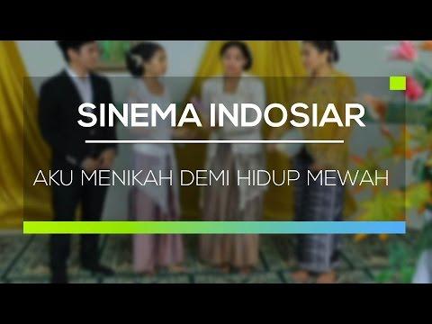Sinema Indosiar - Aku Menikah Demi Hidup Mewah
