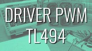 Driver PWM TL494 Entrada Analógica