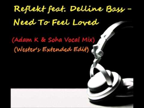 Reflekt feat Delline Bass  Need To Feel Loved Adam K & Soha Vocal Mix Westers Extended  Edit