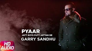 Pyaar (Full Audio Song)   Garry Sandhu   Jatt Boys Putt Jattan De   Speed Records