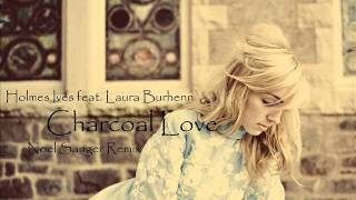 Holmes Ives feat. Laura Burhenn - Charcoal Love (Noel Sanger Remix)
