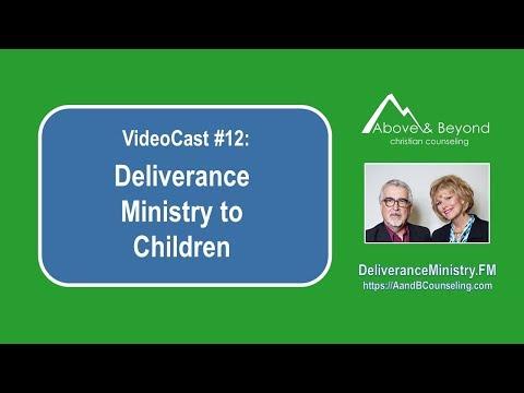 VideoCast #12: Deliverance Ministry to Children