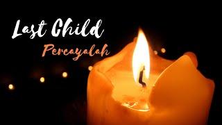 Last Child Percayalah (new version)/video musik/QobMusik