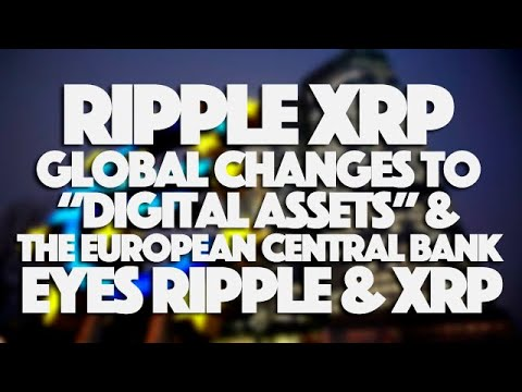 """Ripple XRP: Global Changes To """"Digital Assets"""" & The European Central Bank Eyes Ripple & XRP"""