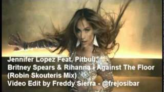 Jennifer Lopez Feat. Pitbull,  Britney Spears & Rihanna - Against The Floor  (Robin Skouteris Mix)
