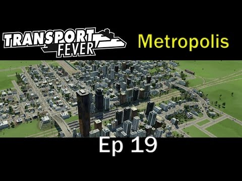 Transport Fever - Metropolis Ep 6 Welcome Growth
