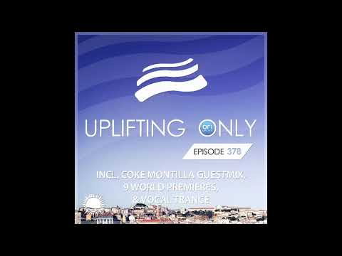 Ori Uplift - Uplifting Only 378 (May 7, 2020)(incl. Coke Montilla Guestmix) [incl. Vocal Trance]